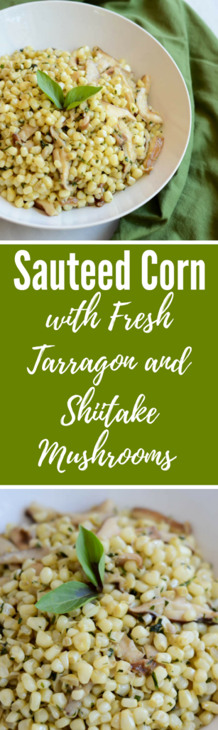 Sauteed Corn with Fresh Tarragon and Shiitake Mushrooms | CaliGirlCooking.com